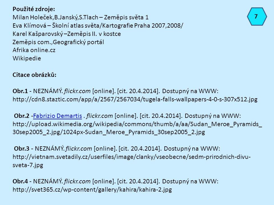 Použité zdroje: Milan Holeček,B.Janský,S.Tlach – Zeměpis světa 1 Eva Klímová – Školní atlas světa/Kartografie Praha 2007,2008/ Karel Kašparovský –Země