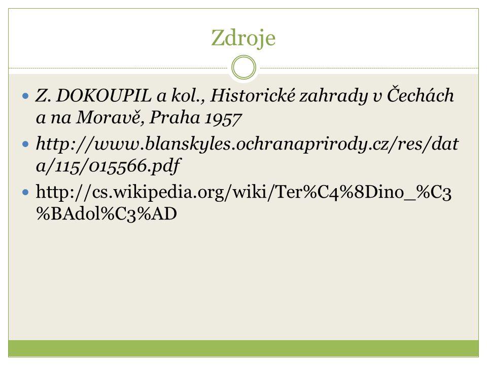 Zdroje Z. DOKOUPIL a kol., Historické zahrady v Čechách a na Moravě, Praha 1957 http://www.blanskyles.ochranaprirody.cz/res/dat a/115/015566.pdf http: