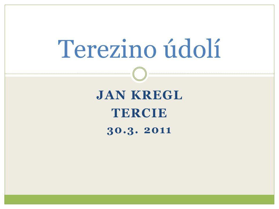 JAN KREGL TERCIE 30.3. 2011 Terezino údolí