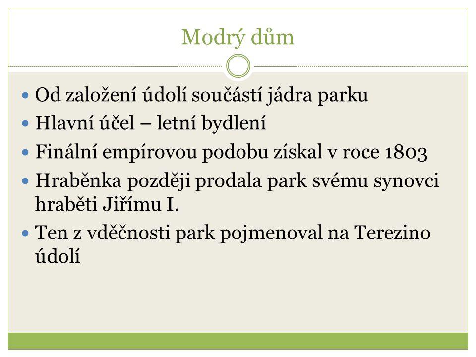 Modrý dům Od založení údolí součástí jádra parku Hlavní účel – letní bydlení Finální empírovou podobu získal v roce 1803 Hraběnka později prodala park svému synovci hraběti Jiřímu I.