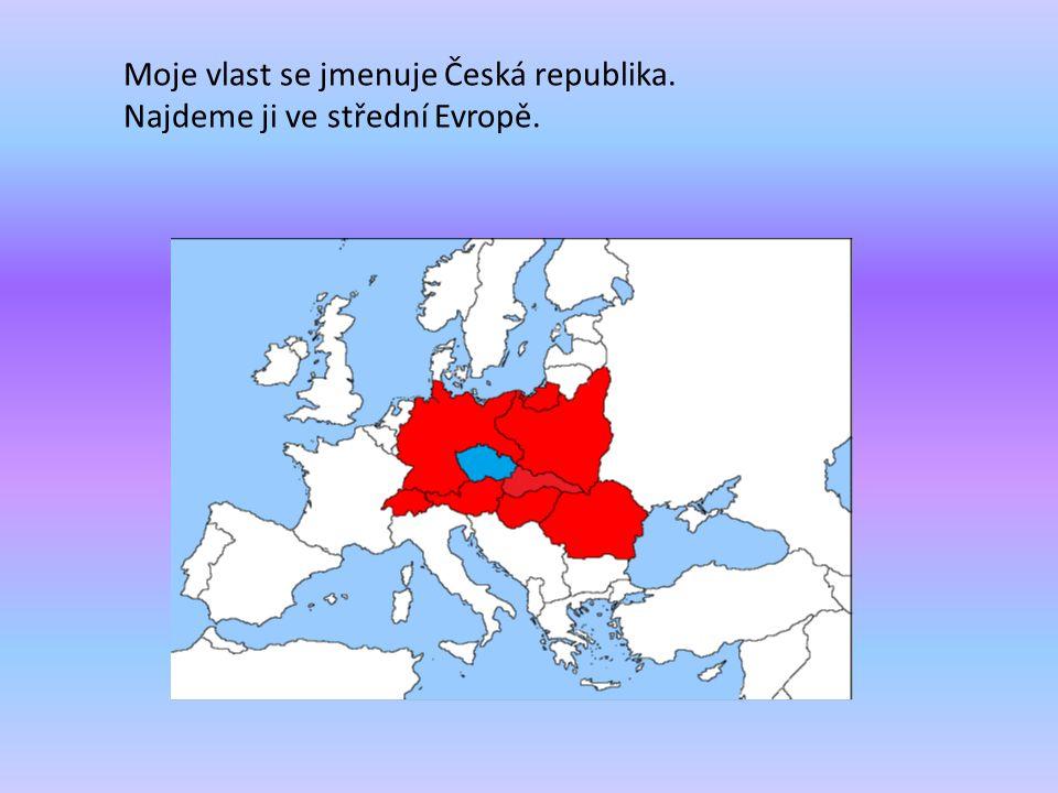 Moje vlast se jmenuje Česká republika. Najdeme ji ve střední Evropě.