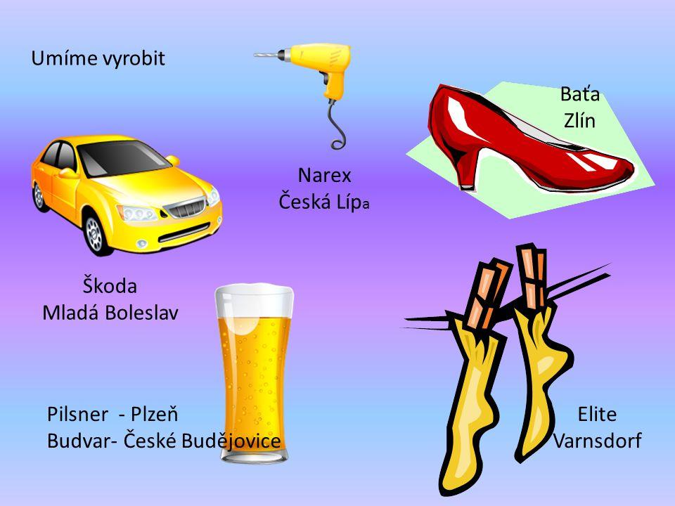 Umíme vyrobit Škoda Mladá Boleslav Narex Česká Líp a Baťa Zlín Pilsner - Plzeň Budvar- České Budějovice Elite Varnsdorf