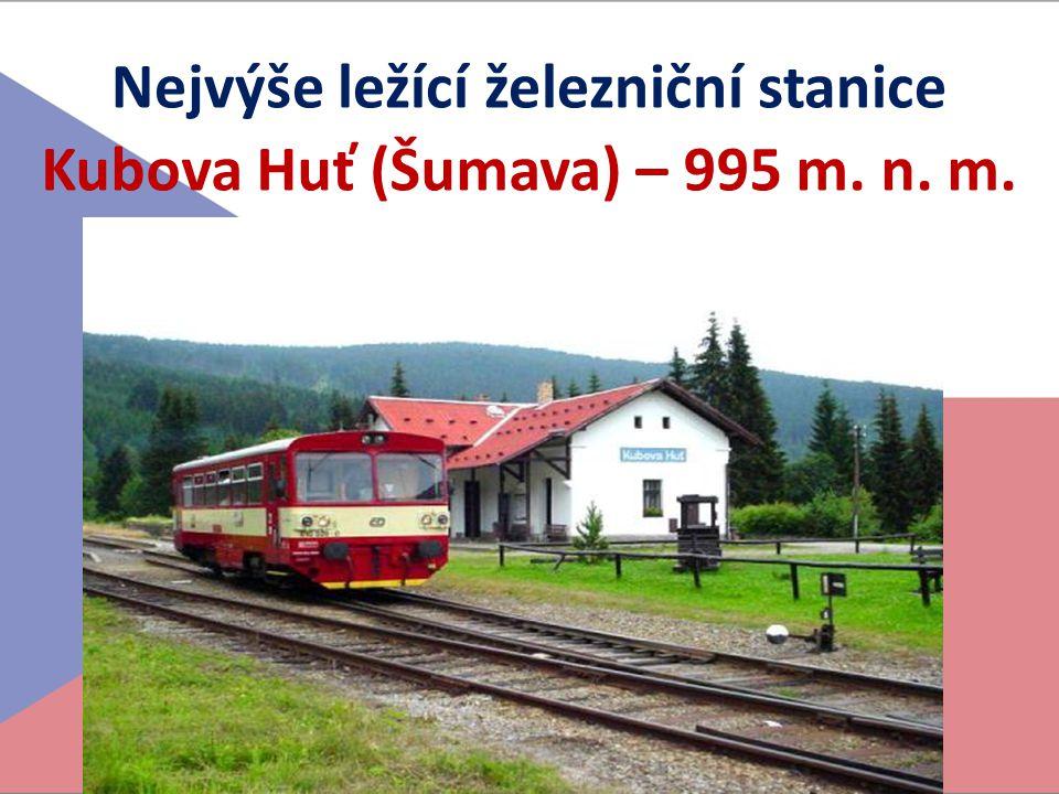 Nejvýše ležící železniční stanice Kubova Huť (Šumava) – 995 m. n. m.
