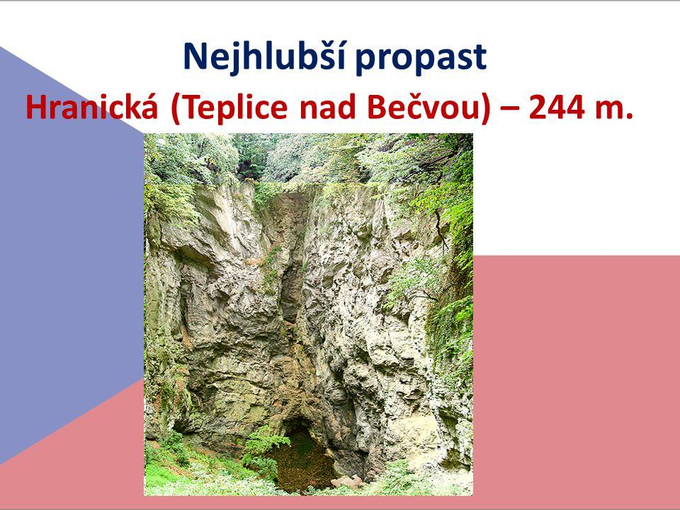 Nejhlubší propast Hranická (Teplice nad Bečvou) – 244 m.