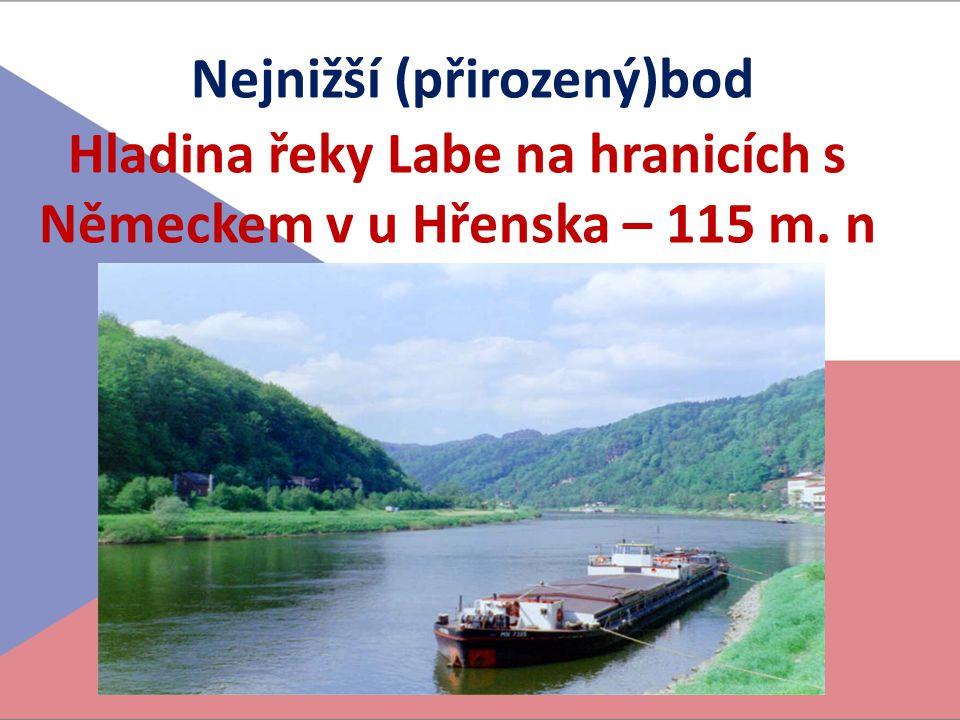 Nejnižší (přirozený)bod Hladina řeky Labe na hranicích s Německem v u Hřenska – 115 m. n m.
