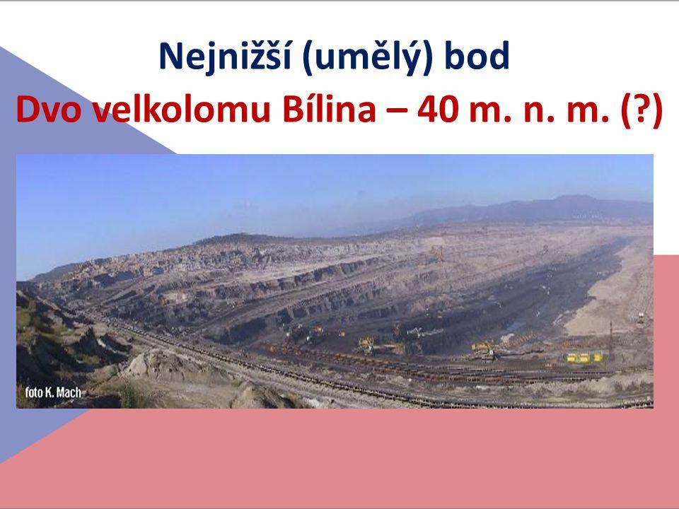 Nejnižší (umělý) bod Dvo velkolomu Bílina – 40 m. n. m. (?)