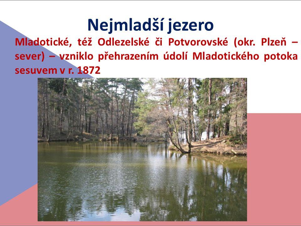 Nejmladší jezero Mladotické, též Odlezelské či Potvorovské (okr. Plzeň – sever) – vzniklo přehrazením údolí Mladotického potoka sesuvem v r. 1872