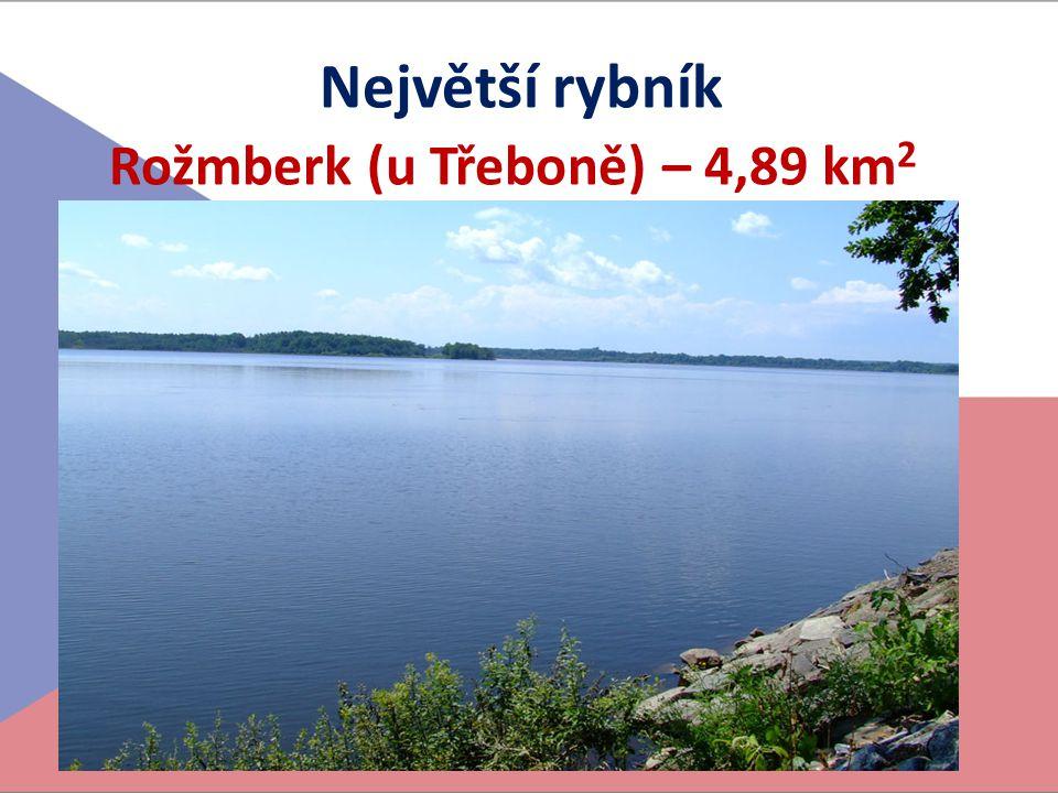 Největší rybník Rožmberk (u Třeboně) – 4,89 km 2
