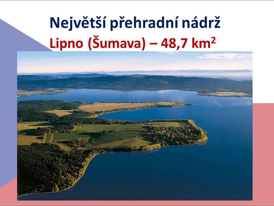 Největší přehradní nádrž Lipno (Šumava) – 48,7 km 2