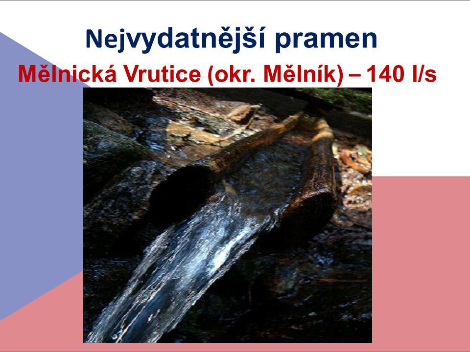 Nej vydatnější pramen Mělnická Vrutice ( okr. Mělník) – 140 l/s