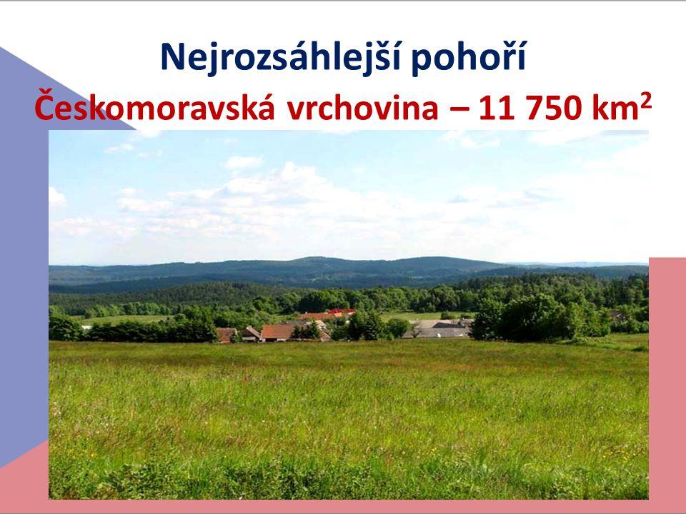 Nejrozsáhlejší pohoří Českomoravská vrchovina – 11 750 km 2
