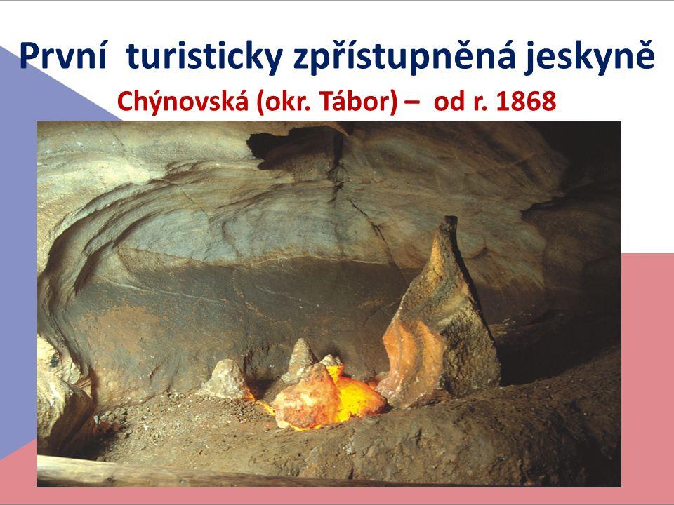První turisticky zpřístupněná jeskyně Chýnovská (okr. Tábor) – od r. 1868