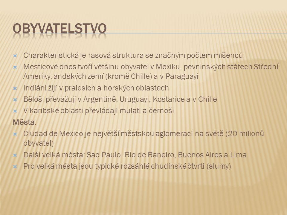  Charakteristická je rasová struktura se značným počtem míšenců  Mesticové dnes tvoří většinu obyvatel v Mexiku, pevninských státech Střední Ameriky