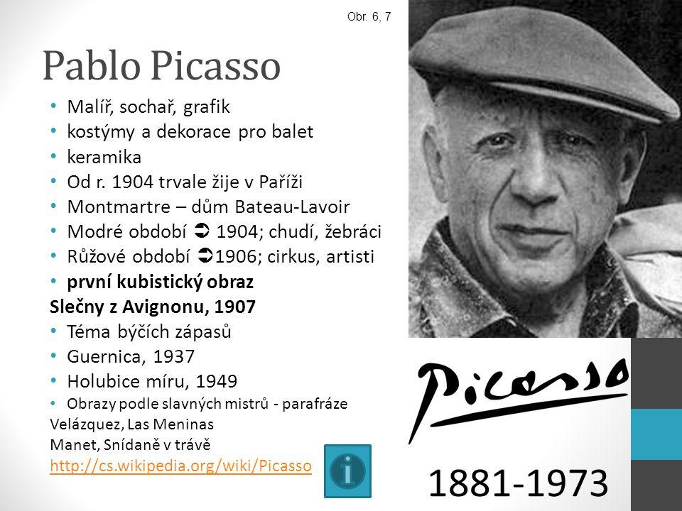 Pablo Picasso Malíř, sochař, grafik kostýmy a dekorace pro balet keramika Od r. 1904 trvale žije v Paříži Montmartre – dům Bateau-Lavoir Modré období