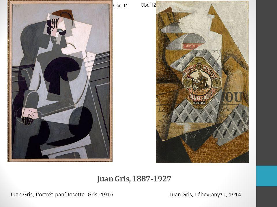 Juan Gris, 1887-1927 Juan Gris, Portrét paní Josette Gris, 1916Juan Gris, Láhev anýzu, 1914 Obr. 11 Obr. 12