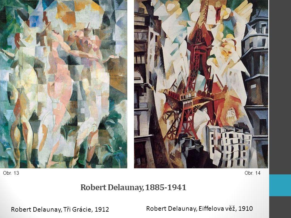 Robert Delaunay, 1885-1941 Robert Delaunay, Eiffelova věž, 1910 Robert Delaunay, Tři Grácie, 1912 Obr. 13Obr. 14