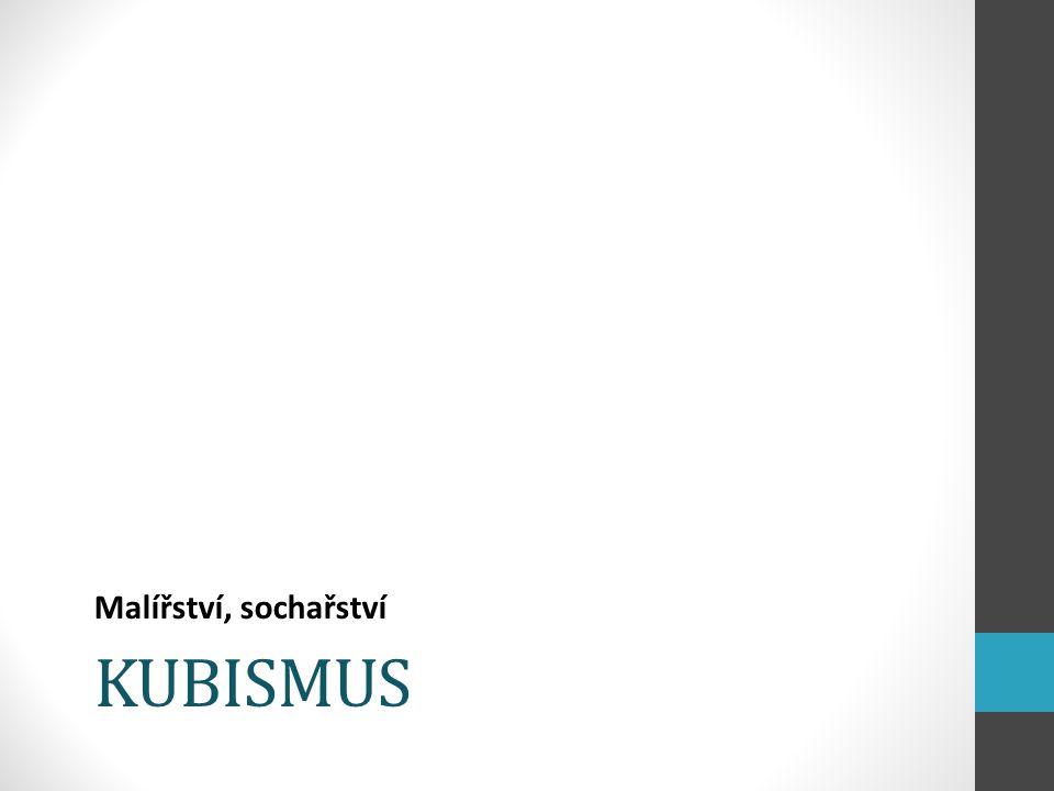 """Kubismus v malířství, sochařství, ale v Čechách i v architektuře a užitém umění Název: označení """"cube (krychle) použito při popisu obrazů fr."""