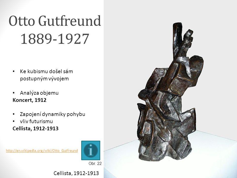 Otto Gutfreund 1889-1927 Obr. 22 Cellista, 1912-1913 Ke kubismu došel sám postupným vývojem Analýza objemu Koncert, 1912 Zapojení dynamiky pohybu vliv