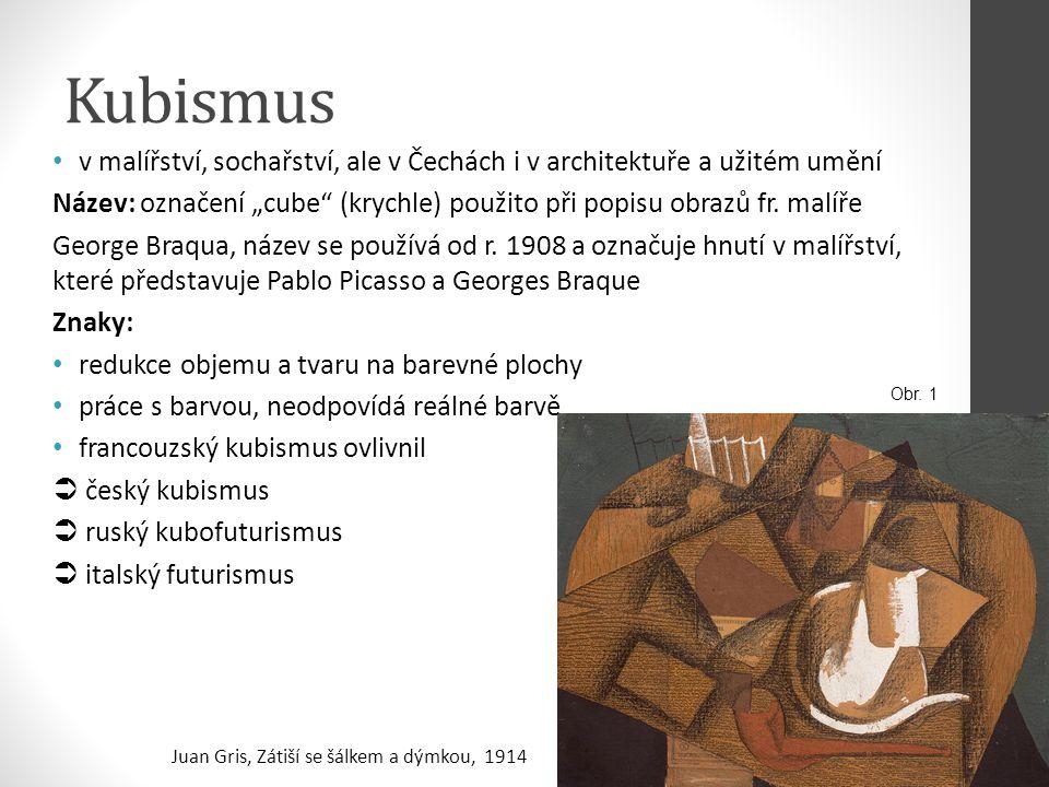 """Kubismus v malířství, sochařství, ale v Čechách i v architektuře a užitém umění Název: označení """"cube"""" (krychle) použito při popisu obrazů fr. malíře"""