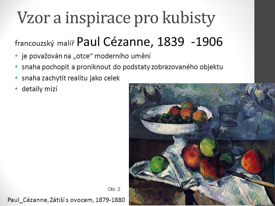 """Vzor a inspirace pro kubisty francouzský malíř Paul Cézanne, 1839 -1906 je považován na """"otce"""" moderního umění snaha pochopit a proniknout do podstaty"""