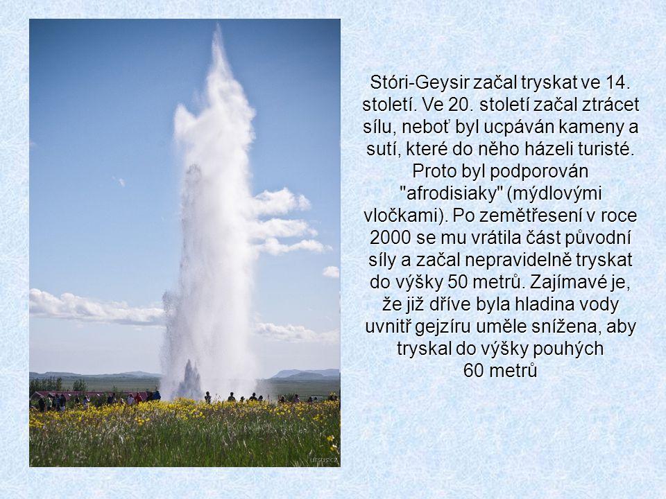 V současnosti nejaktivnější Islandský gejzír Strókkur, tryskající do výše 5 až 20 m každých několik minut. Teplota vypuzené vody je 150 až 250 stupnů