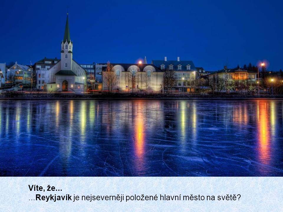 Víte, že......Reykjavík je nejseverněji položené hlavní město na světě?