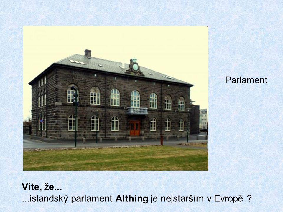 Parlament Víte, že......islandský parlament Althing je nejstarším v Evropě ?