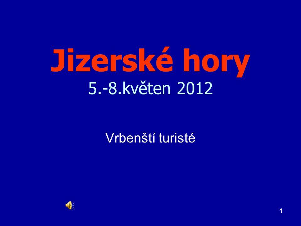1 Jizerské hory 5.-8.květen 2012 Vrbenští turisté