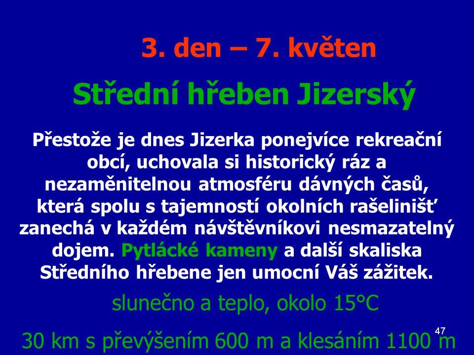 47 3. den – 7. květen Střední hřeben Jizerský Přestože je dnes Jizerka ponejvíce rekreační obcí, uchovala si historický ráz a nezaměnitelnou atmosféru