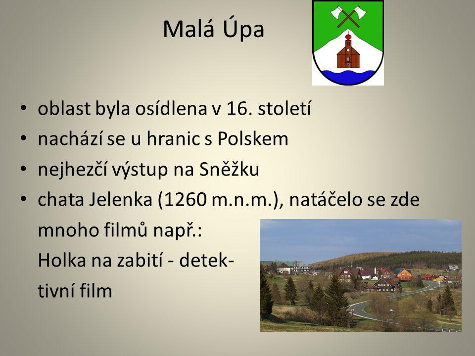 Malá Úpa oblast byla osídlena v 16. století nachází se u hranic s Polskem nejhezčí výstup na Sněžku chata Jelenka (1260 m.n.m.), natáčelo se zde mnoho