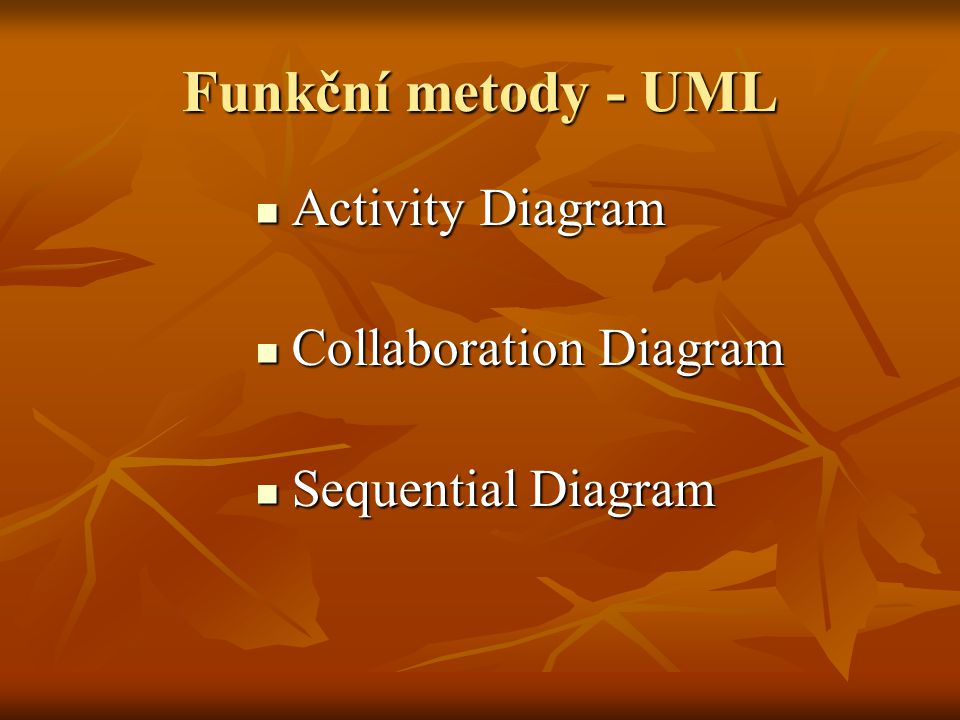 Funkční metody - UML Activity Diagram Activity Diagram Collaboration Diagram Collaboration Diagram Sequential Diagram Sequential Diagram