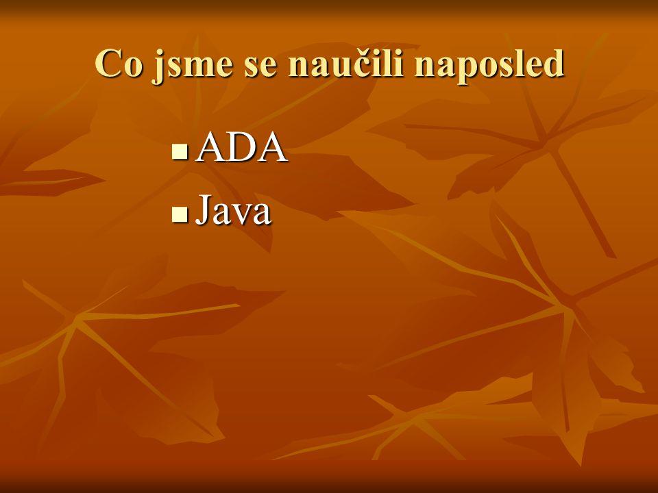 Co jsme se naučili naposled ADA ADA Java Java