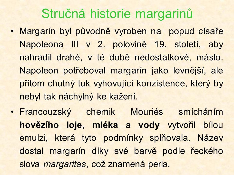 Stručná historie margarinů Margarín byl původně vyroben na popud císaře Napoleona III v 2. polovině 19. století, aby nahradil drahé, v té době nedosta