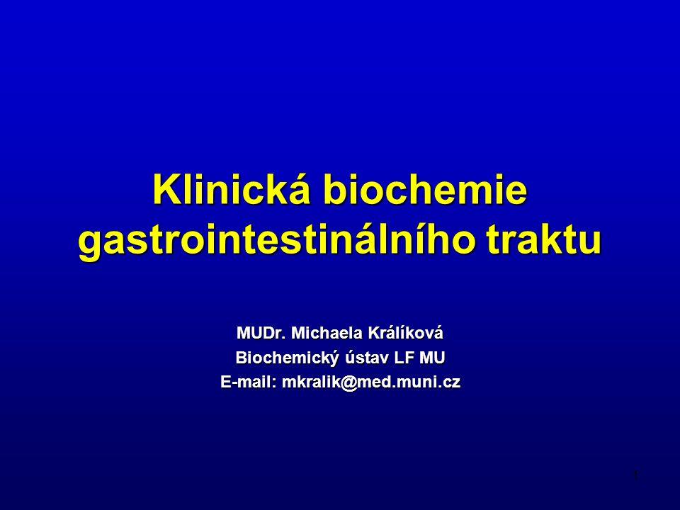 1 Klinická biochemie gastrointestinálního traktu MUDr. Michaela Králíková Biochemický ústav LF MU E-mail: mkralik@med.muni.cz