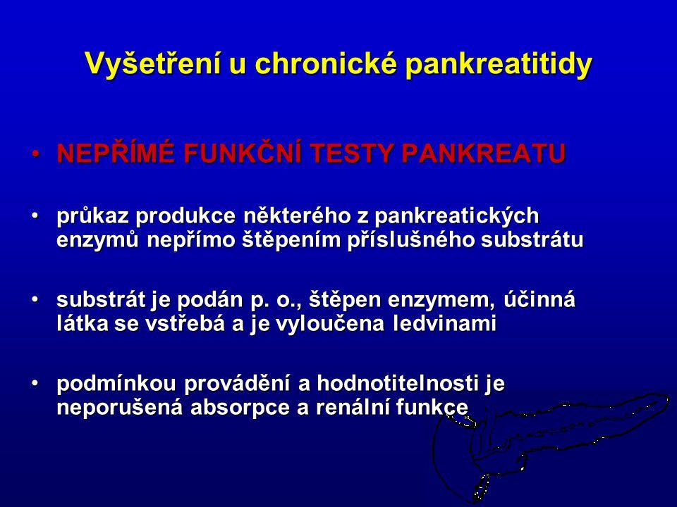 29 Vyšetření u chronické pankreatitidy NEPŘÍMÉ FUNKČNÍ TESTY PANKREATUNEPŘÍMÉ FUNKČNÍ TESTY PANKREATU průkaz produkce některého z pankreatických enzymů nepřímo štěpením příslušného substrátuprůkaz produkce některého z pankreatických enzymů nepřímo štěpením příslušného substrátu substrát je podán p.