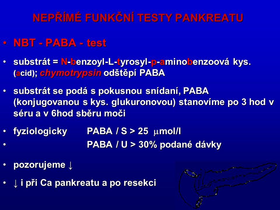 30 NEPŘÍMÉ FUNKČNÍ TESTY PANKREATU NBT - PABA - testNBT - PABA - test substrát = N-benzoyl-L-tyrosyl-p-aminobenzoová kys. (acid) ; chymotrypsin odštěp