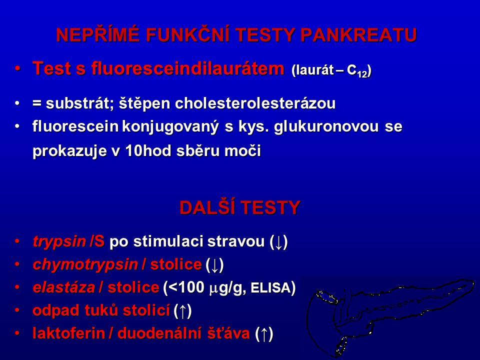 31 NEPŘÍMÉ FUNKČNÍ TESTY PANKREATU Test s fluoresceindilaurátem (laurát – C 12 )Test s fluoresceindilaurátem (laurát – C 12 ) = substrát; štěpen cholesterolesterázou= substrát; štěpen cholesterolesterázou fluorescein konjugovaný s kys.