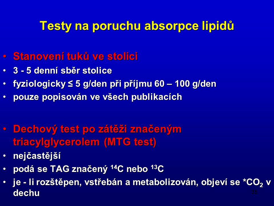 35 Testy na poruchu absorpce lipidů Stanovení tuků ve stoliciStanovení tuků ve stolici 3 - 5 denní sběr stolice3 - 5 denní sběr stolice fyziologicky ≤