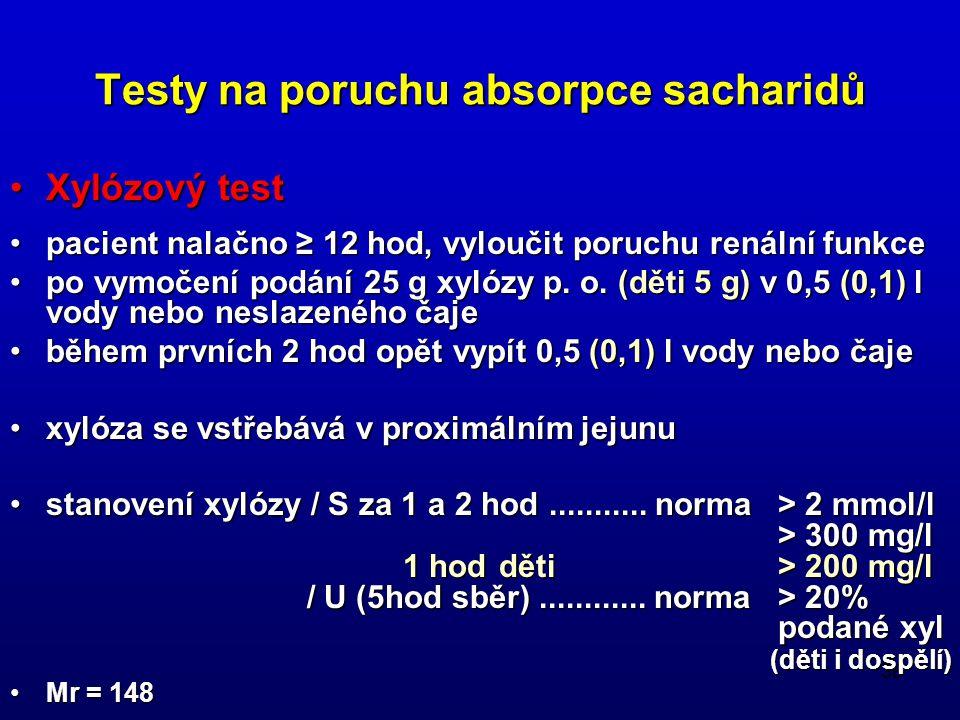 38 Testy na poruchu absorpce sacharidů Xylózový testXylózový test pacient nalačno ≥ 12 hod, vyloučit poruchu renální funkcepacient nalačno ≥ 12 hod, vyloučit poruchu renální funkce po vymočení podání 25 g xylózy p.