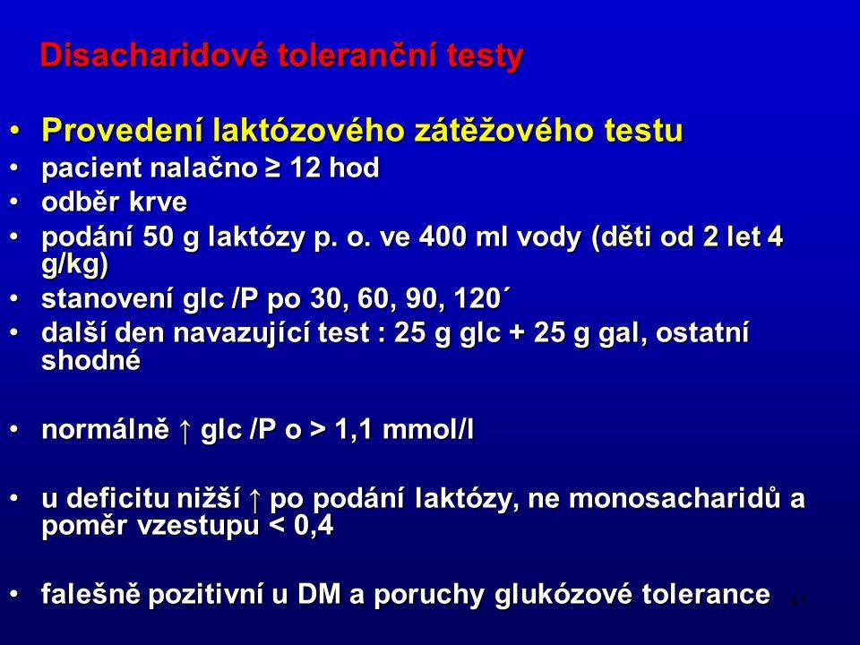 41 Disacharidové toleranční testy Provedení laktózového zátěžového testuProvedení laktózového zátěžového testu pacient nalačno ≥ 12 hodpacient nalačno ≥ 12 hod odběr krveodběr krve podání 50 g laktózy p.