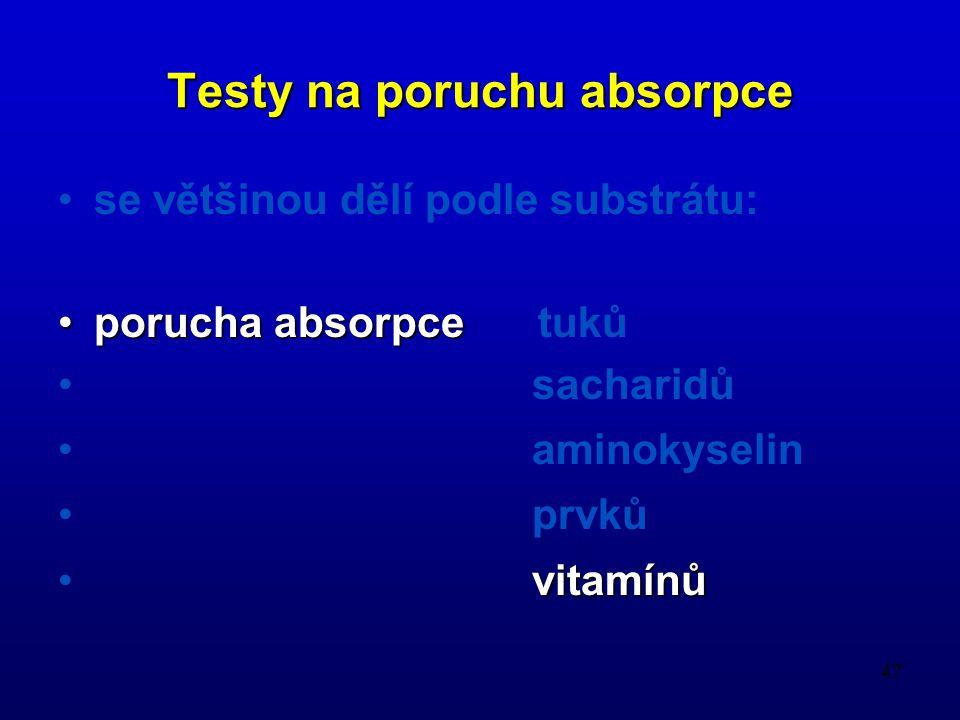 47 Testy na poruchu absorpce se většinou dělí podle substrátu: porucha absorpcetuků sacharidů aminokyselin prvků vitamínů
