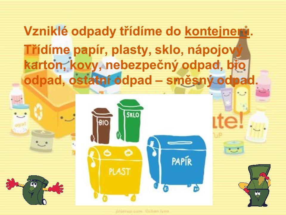 Vzniklé odpady třídíme do kontejnerů. Třídíme papír, plasty, sklo, nápojový karton, kovy, nebezpečný odpad, bio odpad, ostatní odpad – směsný odpad.