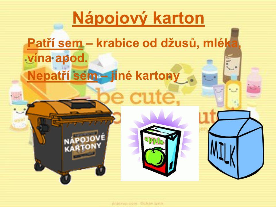 Nápojový karton Patří sem – krabice od džusů, mléka, vína apod. Nepatří sem – jiné kartony