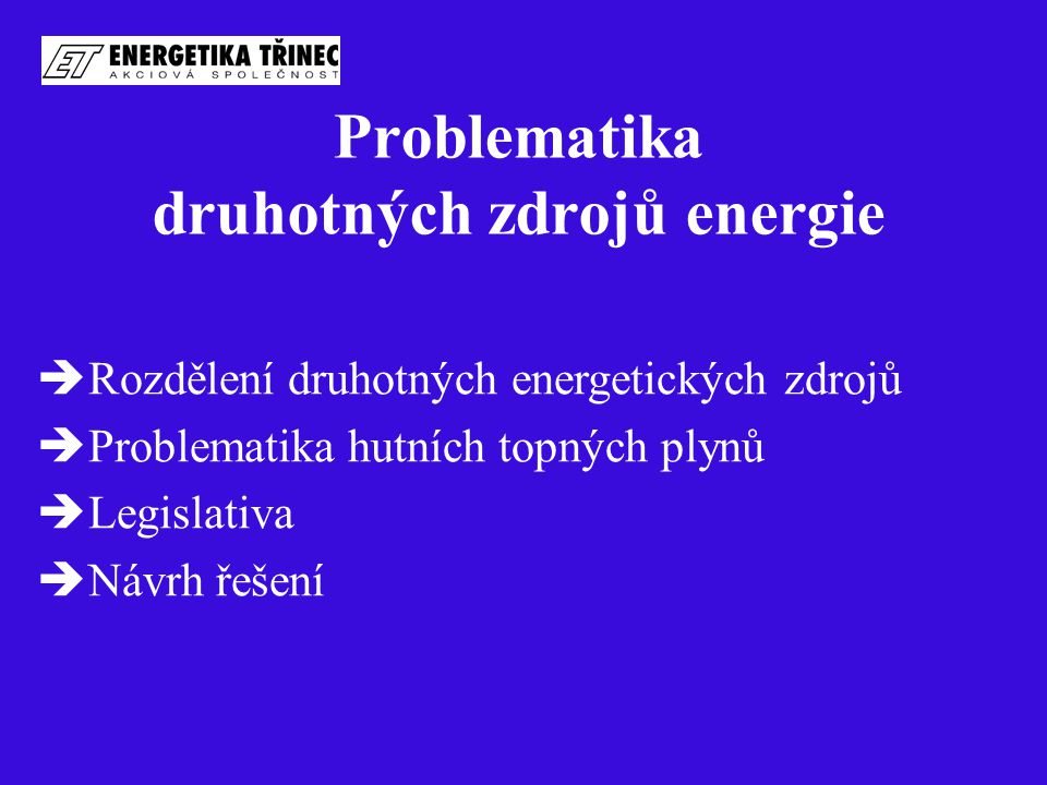 Problematika druhotných zdrojů energie  Rozdělení druhotných energetických zdrojů  Problematika hutních topných plynů  Legislativa  Návrh řešení
