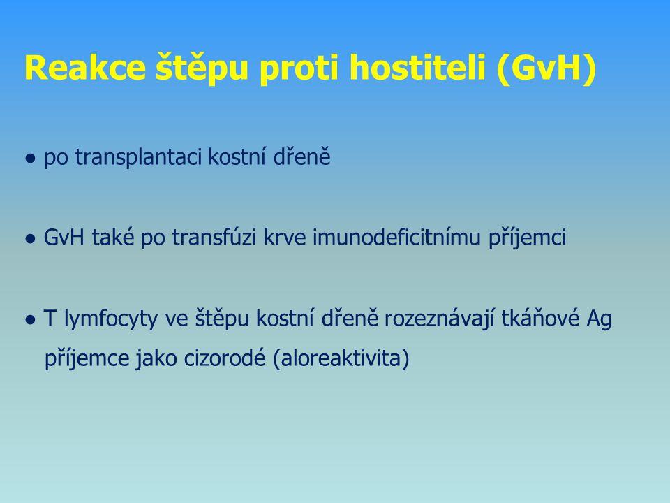 Reakce štěpu proti hostiteli (GvH) ● po transplantaci kostní dřeně ● GvH také po transfúzi krve imunodeficitnímu příjemci ● T lymfocyty ve štěpu kostn