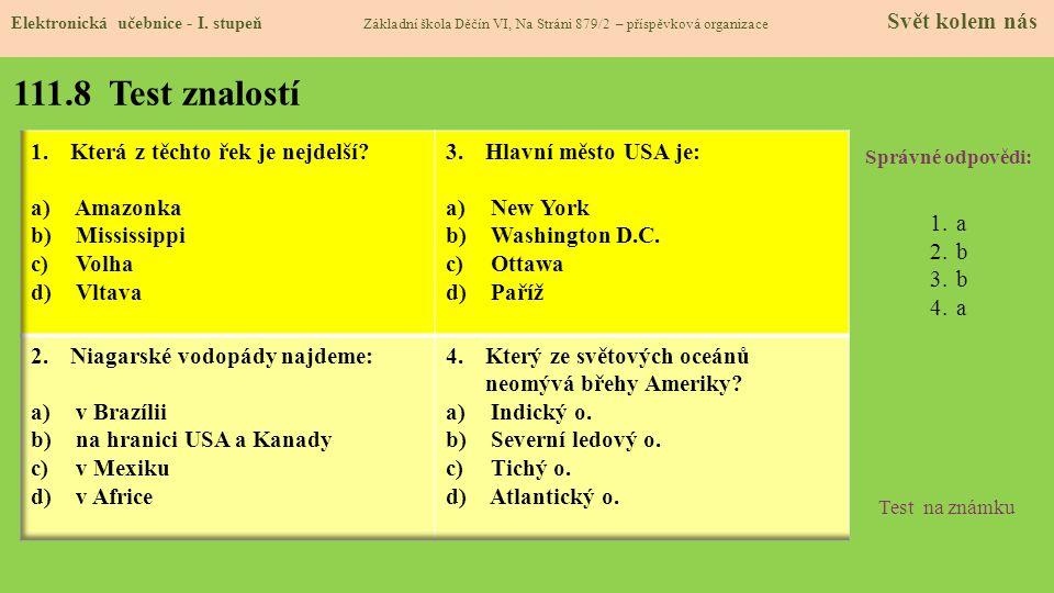 111.8 Test znalostí Správné odpovědi: 1.a 2.b 3.b 4.a Test na známku Elektronická učebnice - I. stupeň Základní škola Děčín VI, Na Stráni 879/2 – přís