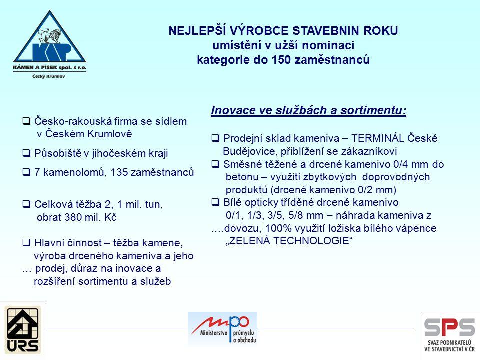  Česko-rakouská firma se sídlem v Českém Krumlově  Působiště v jihočeském kraji  7 kamenolomů, 135 zaměstnanců  Celková těžba 2, 1 mil.