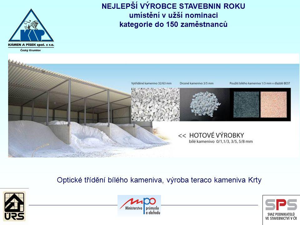 Optické třídění bílého kameniva, výroba teraco kameniva Krty NEJLEPŠÍ VÝROBCE STAVEBNIN ROKU umístění v užší nominaci kategorie do 150 zaměstnanců
