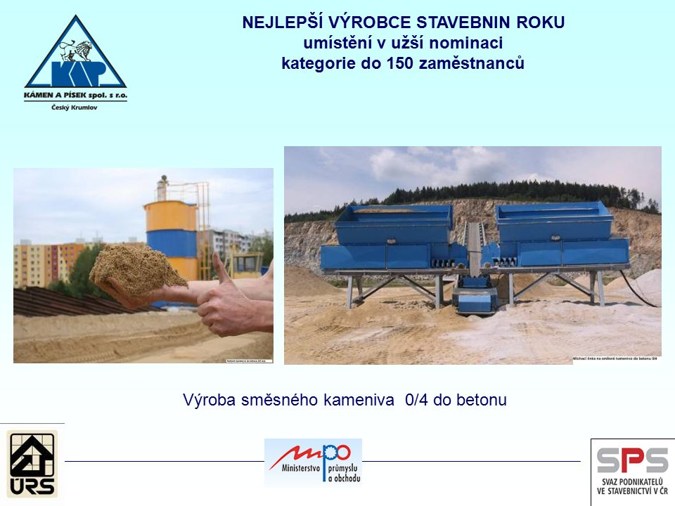 Výroba směsného kameniva 0/4 do betonu NEJLEPŠÍ VÝROBCE STAVEBNIN ROKU umístění v užší nominaci kategorie do 150 zaměstnanců
