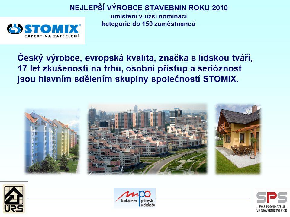 NEJLEPŠÍ VÝROBCE STAVEBNIN ROKU 2010 umístění v užší nominaci kategorie do 150 zaměstnanců Český výrobce, evropská kvalita, značka s lidskou tváří, 17 let zkušeností na trhu, osobní přístup a serióznost jsou hlavním sdělením skupiny společností STOMIX.